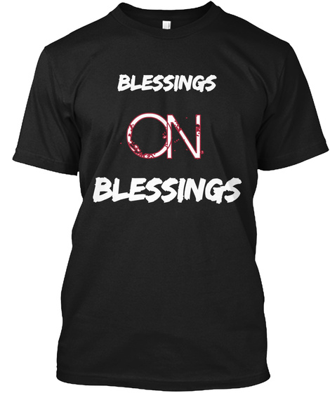 Blessings On Blessings Black T-Shirt Front