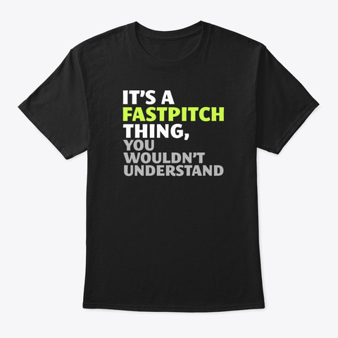 It's A Fastpitch Thing You Wouldn't Black T-Shirt Front