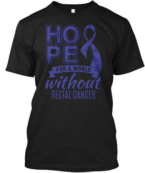Hope For A World Without Rectal Cancer Black T-Shirt Front
