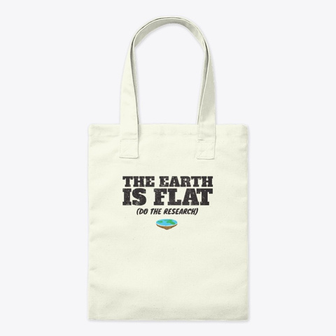 The Earth Is Flat Funny Research Conspir Natural T-Shirt Front