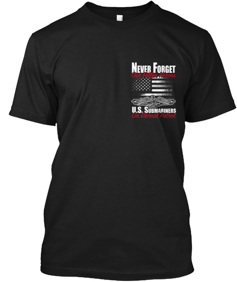 Never Forget U.S. Submariners On Eternal Patrol Black T-Shirt Front