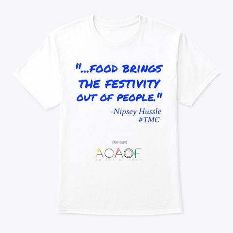 Nipsey's Take On Food. White T-Shirt Front
