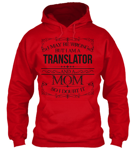 I May Be Wrong But I Am A Translator And A Mom So I Doubt It Red T-Shirt Front