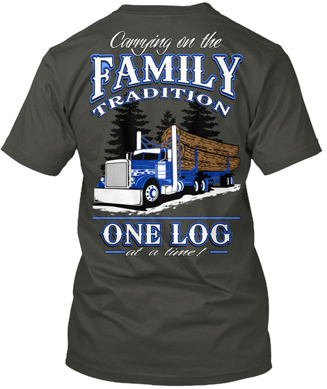 Carring On The Family Tradition One Log At A Time Smoke Gray T-Shirt Back