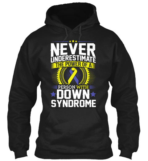 Never Underestimate The Power Of A Person With Down Syndrome Black T-Shirt Front