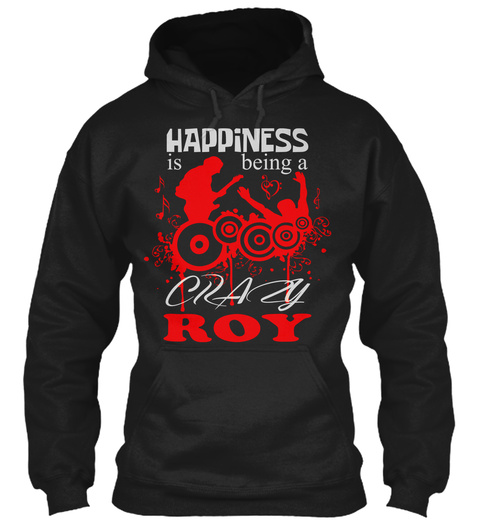 Happiness Is Being A Crazy Roy Black T-Shirt Front