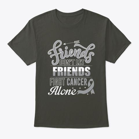 Friends  Fight  Brain Cancer Shirt Smoke Gray T-Shirt Front