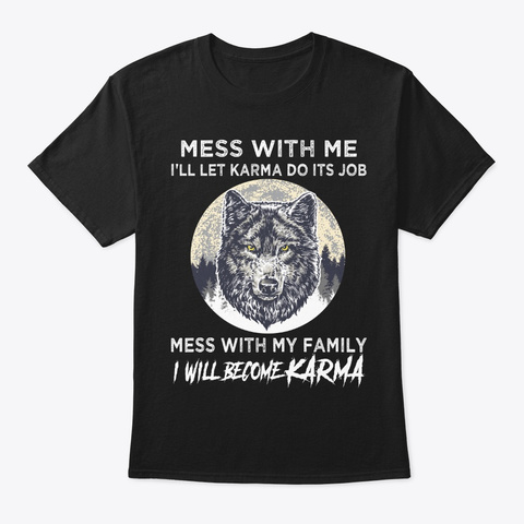 Mess With Family I Will Become Karma Black T-Shirt Front
