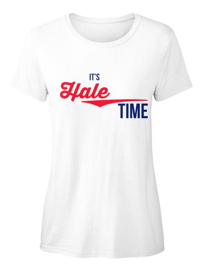 Hale It's Hale Time! Enjoy! White T-Shirt Front