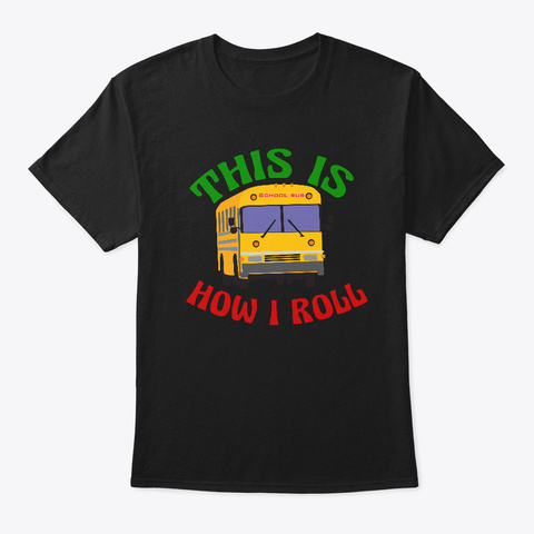 This Is How I Roll Funny School Bus Black T-Shirt Front