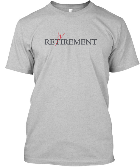 It's Rewirement, Not Retirement Light Heather Grey  T-Shirt Front