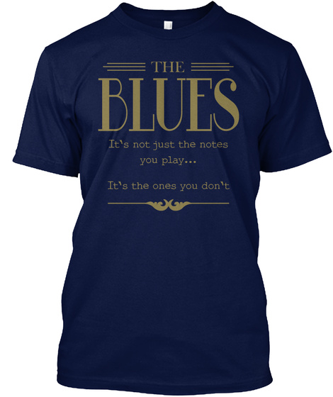 The Blues It's Not Just The Notes You Play It's The Ones You Don't Navy T-Shirt Front