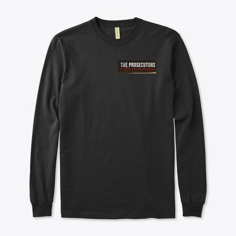 The Prosecutors Long Sleeve Shirt Black T-Shirt Front
