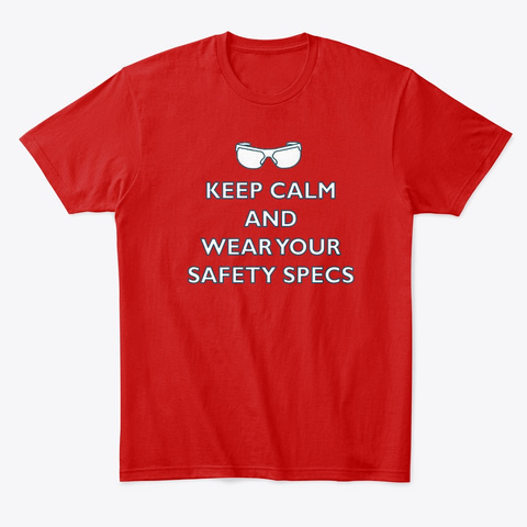 Keep Calm And Wear Your Safety Specs Classic Red T-Shirt Front