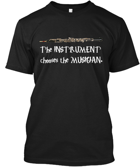 The Instrument Choses The Musician Black T-Shirt Front