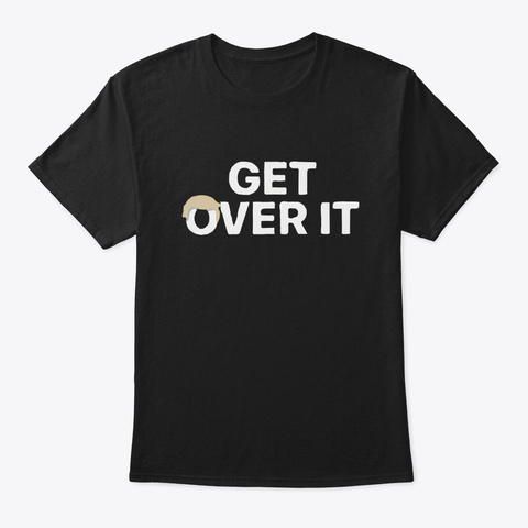 Get Over It Shirt Black T-Shirt Front