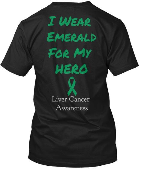 I Wear Emerald For My Hero Liver Cancer Awareness Black T-Shirt Back