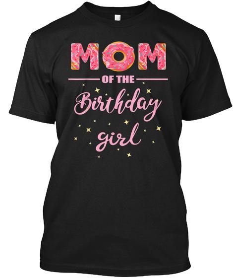 Mom Donut Of The Birthday Girl Tshirt Black T-Shirt Front