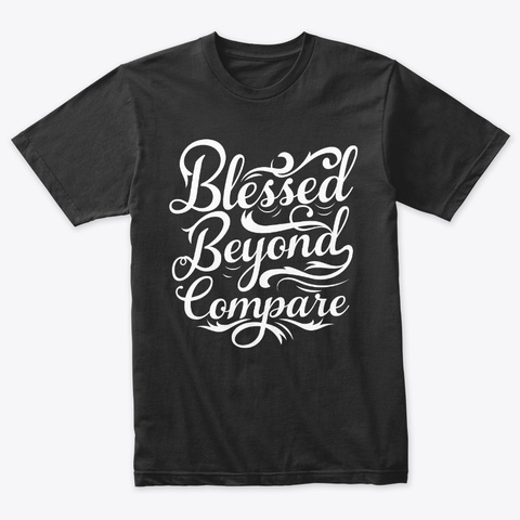 Blessed Beyond Compare Vintage Black T-Shirt Front