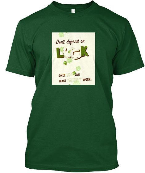 Don't Depend On Luck Only You Can Make Security Work! Forest Green  T-Shirt Front