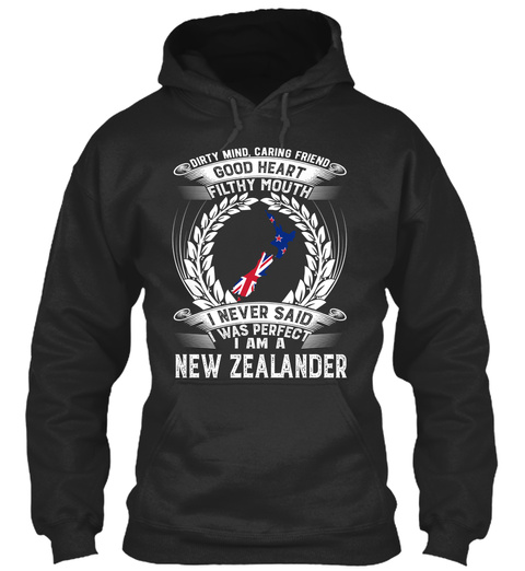 Dirty Mind Caring Friend Good Heart Filthy Mouth I Never Said I Was Perfect I Am A New Zealander Jet Black T-Shirt Front