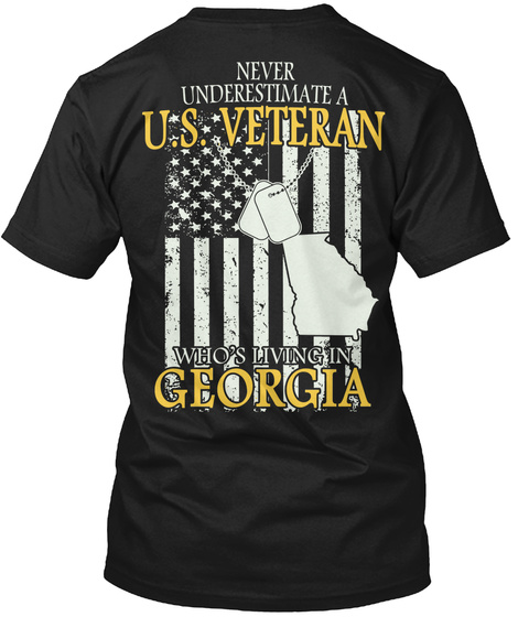 Never Underestimate A U S Veteran Who S Living In Georgia Black T-Shirt Back