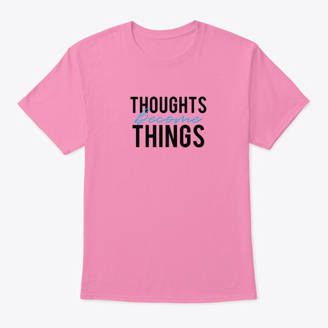 Thoughts Become Things Pink T-Shirt Front