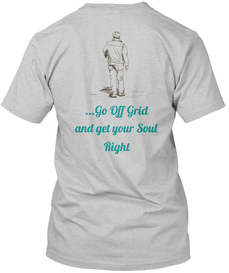 Go Off Grid And Get Your Soul Right Light Steel Camiseta Back