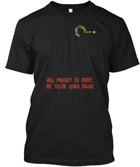 All Money Is Debt, Be Your Own Bank Black T-Shirt Front