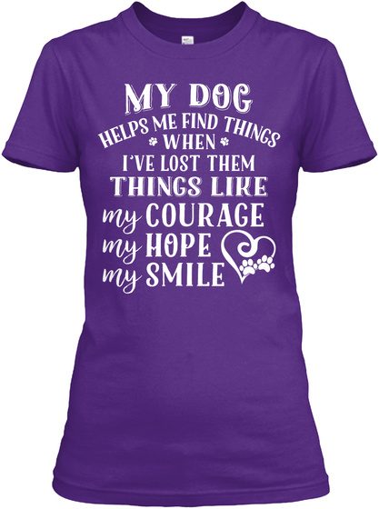 My Dog Helps Me Find Things When I've Lost Them Things Like My Courage My Hope My Smile Purple T-Shirt Front