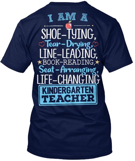 I Am A Shoe Tying, Tear Drying,Line Leading ,Book Reading,Seat Arranging,Life Changing Kindergarten Teacher Navy T-Shirt Back
