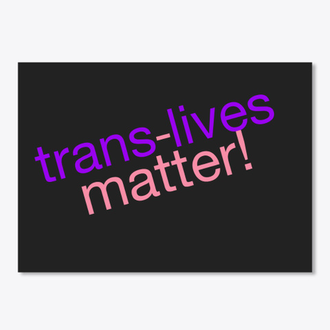 Trans Lives Matter Black T-Shirt Front