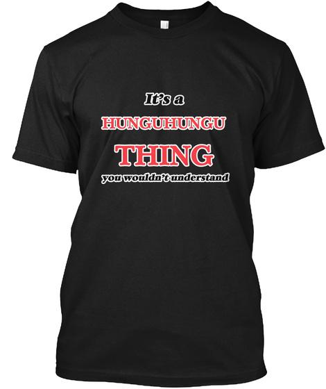 It's A Hunguhungu Thing Black T-Shirt Front