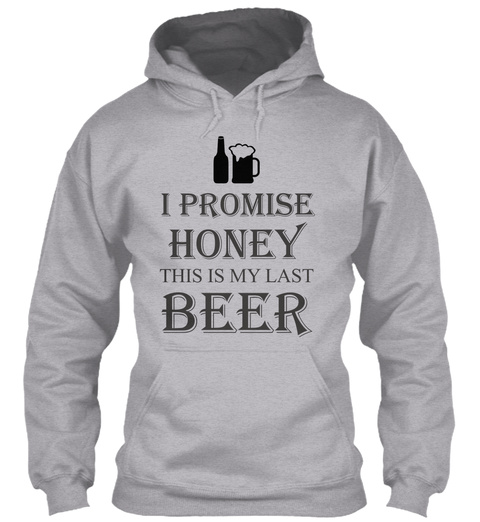 I Promise Honey This Is My Last Beer  Sport Grey T-Shirt Front