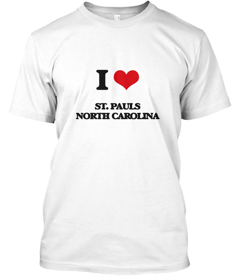 I Love St. Pauls North Carolina White T-Shirt Front