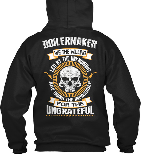 Boilermaker We The Willing Led By The Unknowing Are Doing The Impossible For The Ungrateful Black T-Shirt Back