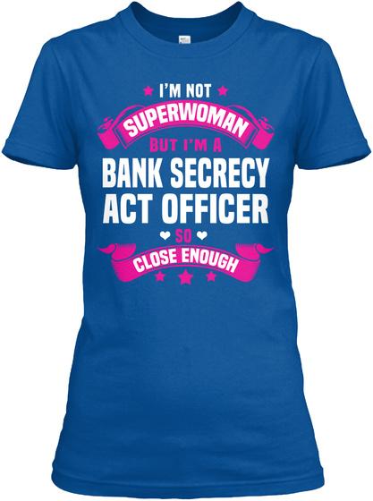 I'm Not Superwoman But I'm A Bank Secrecy Act Officer So Close Enough Royal T-Shirt Front