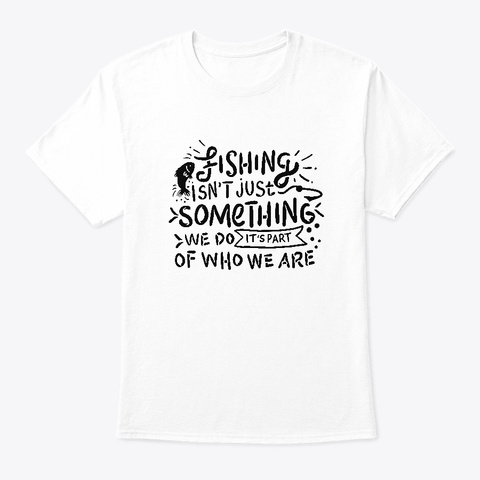 Funny Fishing Gifts White T-Shirt Front