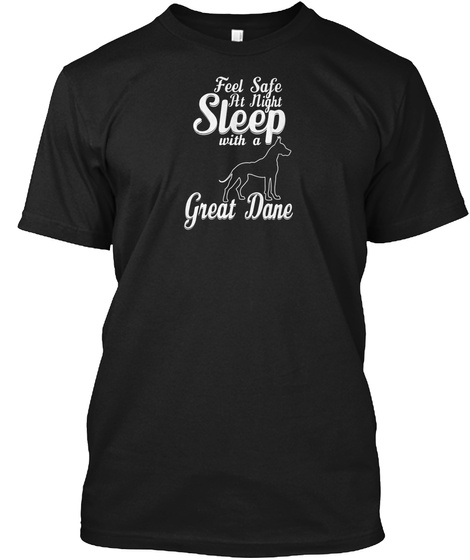 Ltd. Edition Feel Safe With A Great Dane Black T-Shirt Front