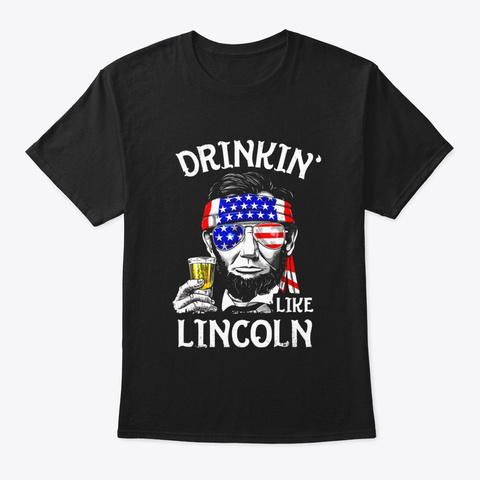 Drinking Like Lincoln 4th Of July Men Black T-Shirt Front