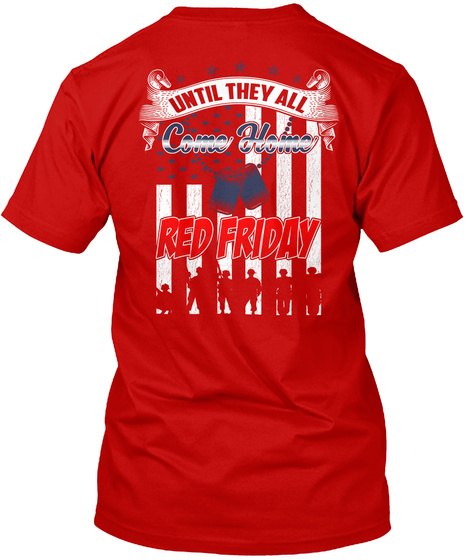Remember Everyone Deployed Until They All Come Home Red Friday Classic Red T-Shirt Back