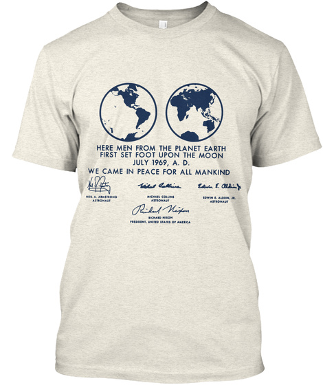 Here Men From The Planet Erath First Set Foot Upon The Moon July 1969, A.D. We Came In Peace For All Mankind Oatmeal T-Shirt Front
