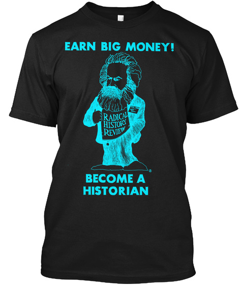 Earn Big Money ! Radical History Review Become A Historian Black T-Shirt Front