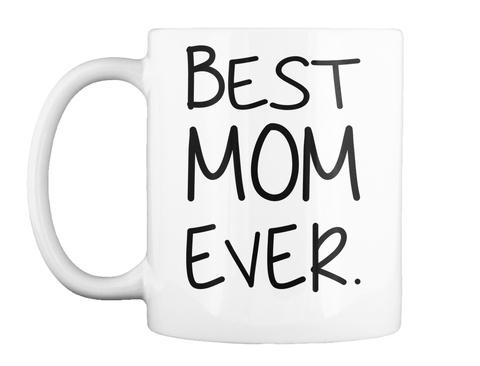 Best Mom Ever Mug White Mug Front