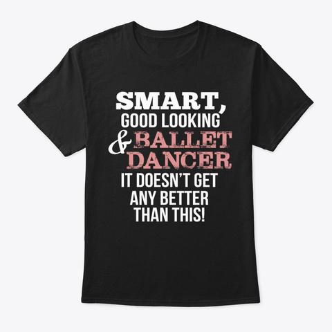 Gifts For Ballet Dancers Black T-Shirt Front