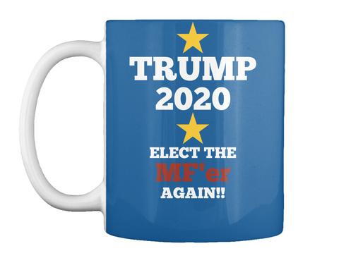 Trump 2020 Elect The Mf'er Again!! Dk Royal T-Shirt Front