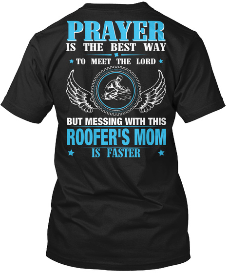 But Messing With This Roofer's Mom Black T-Shirt Back
