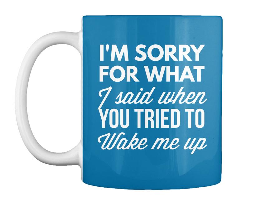 Trendsetting-Im-Sorry-For-What-I-Said-Gift-Coffee-Mug-Gift-Coffee-Mug