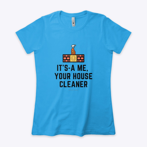It's A Me, Your House Cleaner Turquoise T-Shirt Front