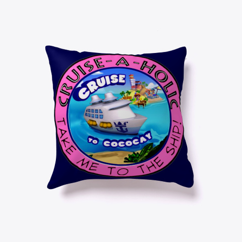 Cruise A Holic Funny Indoor Throw Pillow Dark Navy T-Shirt Front